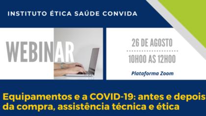 Webnar Instituto Ética Saúde   Equipamentos e a COVID-19: antes e depois da compra, assistência técnica e ética